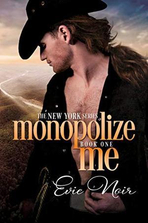 Monopolize Me by Evie Noir