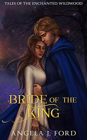 Bride of the King: A Fairy Tale Romance by Angela J. Ford