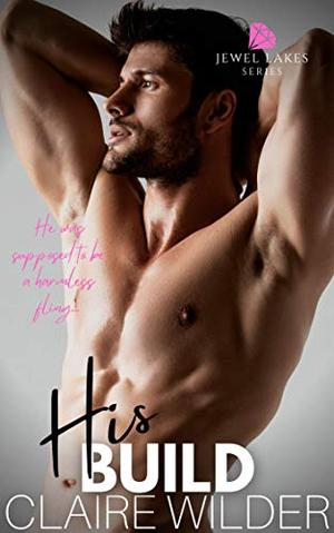His Build: A Steamy Lake Side Romance (Jewel Lakes Series) by Claire Wilder