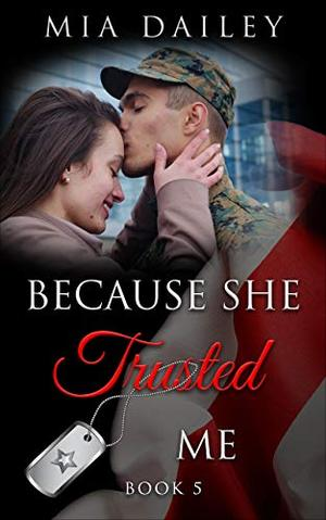 Because She Trusted Me: Book 5 by Mia Dailey