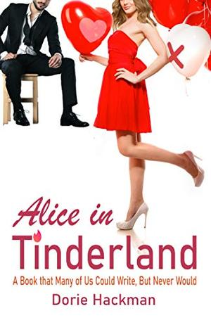 Alice in Tinderland: A Steamy Rom Com by Dorie Hackman