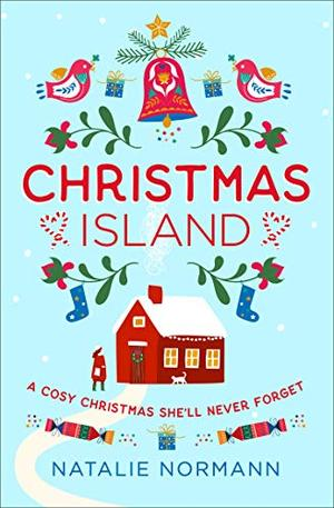 Christmas Island: Escape to a winter wonderland in Norway with this cosy, heartwarming romance novel! by Natalie Normann