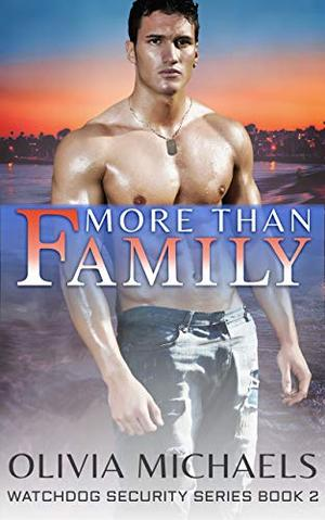 More Than Family: Watchdog Security Series Book 2 by Olivia Michaels