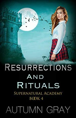 Resurrections and Rituals by Autumn Gray