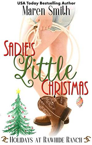 Sadie's Little Christmas: Holidays at Rawhide Ranch Book 3 by Maren Smith