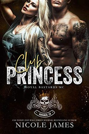 Club Princess: Royal Bastards MC Durango, CO by Nicole James