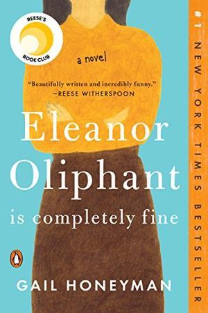 Eleanor Oliphant Is Completely Fine: A Novel by Gail Honeyman