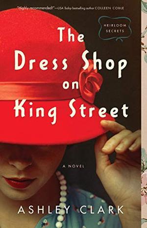 Dress Shop on King Street (Heirloom Secrets) by Ashley Clark
