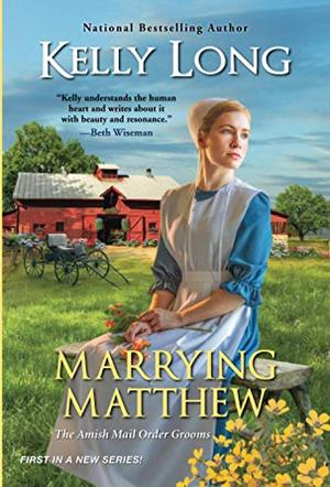 Marrying Matthew (Amish Mail Order Grooms) by Kelly Long