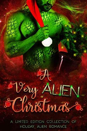 A Very Alien Christmas: A Limited Edition Collection of Holiday Alien Romance by Harpie Alexa, Margo Bond Collins, Skye MacKinnon, Aurora Cassini, Nova Alexa, Lexi Velvet, J.A. Cummings, E.J. Powell, Tricia Schneider