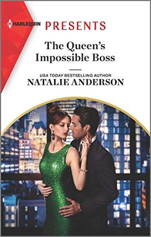 The Queen's Impossible Boss by Natalie Anderson