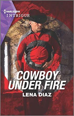 Cowboy Under Fire by Lena Diaz