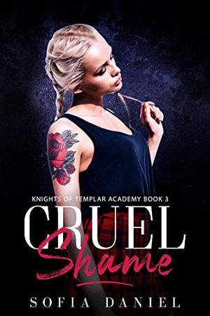 Cruel Shame: A Reverse Harem High School Bully Romance by Sofia Daniel