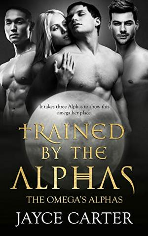 Trained by the Alphas by Jayce Carter