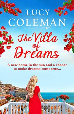 The Villa of Dreams: The perfect uplifting escapist read for winter 2020 from top 10 bestseller Lucy Coleman by Lucy Coleman