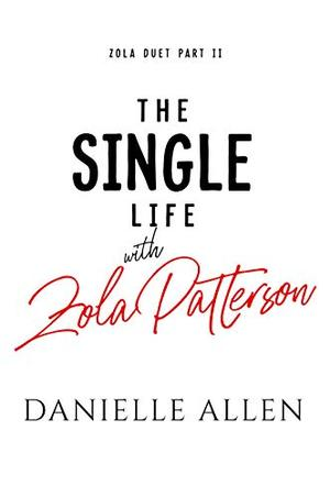 The Single Life with Zola Patterson Part 2 (Zola Duet) by Danielle Allen