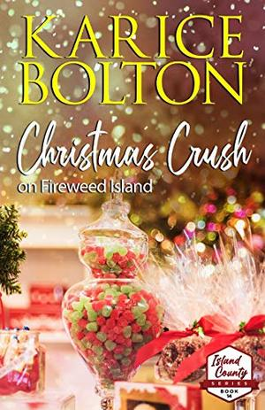 Christmas Crush on Fireweed Island: Small Town, Holiday Romance by Karice Bolton