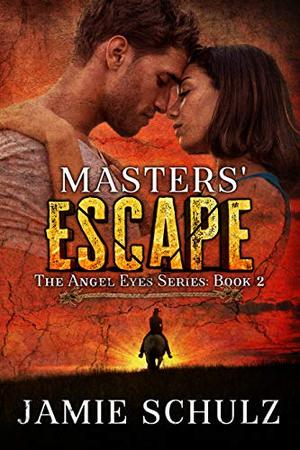 Masters' Escape: The Angel Eyes Series Book 2 - A Cowboy Dystopian Romance by Jamie Schulz
