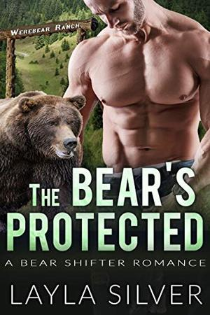 The Bear's Protected: A Bear Shifter Romance (Werebear Ranch) by Layla Silver