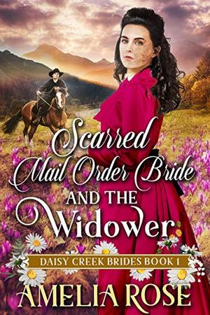 Scarred Mail-Order Bride and the Widower: Inspirational Western Mail Order Bride Romance by Amelia Rose