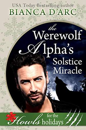 The Werewolf Alpha's Solstice Miracle: Howls Romance by Bianca D'Arc