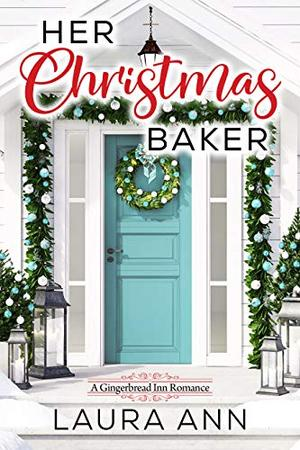 Her Christmas Baker: A Clean, Holiday Romance by Laura Ann