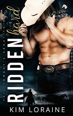 Ridden Hard: A Surprise Baby Romance by Kim Loraine