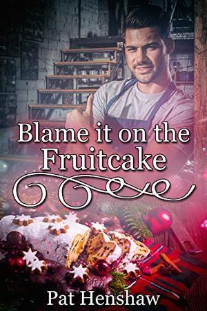 Blame It on the Fruitcake by Pat Henshaw