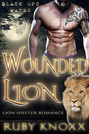 Wounded Lion: Lion Shifter Romance by Ruby Knoxx