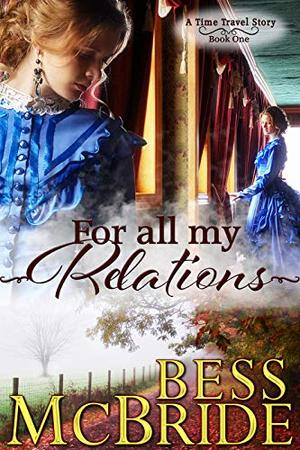 For All My Relations: A Time Travel Story (Book One) by Bess McBride