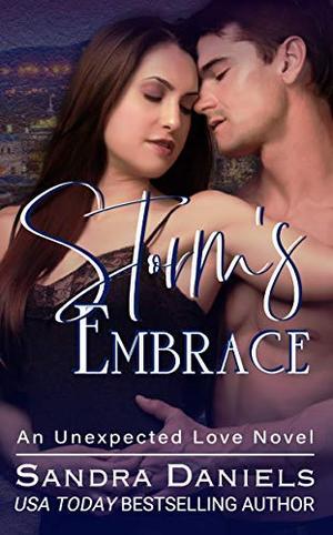 Storm's Embrace (An Unexpected Love Novel) by Sandra Daniels