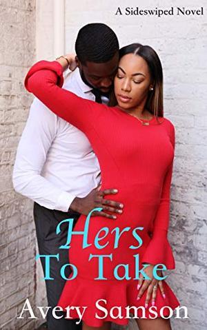 Hers to Take: A Sideswiped Series Novella (The Sideswiped) by Avery Samson