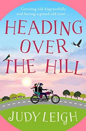 Heading Over the Hill: The perfect funny, uplifting read for 2020 by Judy Leigh