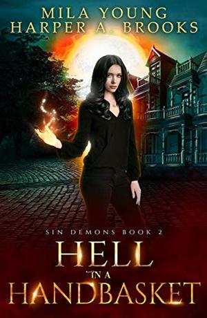 Hell in a Handbasket: A Demon Romance by Harper A. Brooks, Mila Young