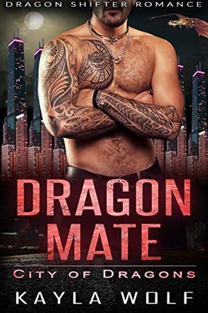 Dragon Mate: Dragon Shifter Romance by Kayla Wolf