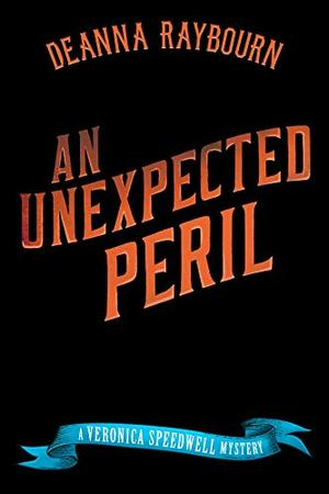 An Unexpected Peril (A Veronica Speedwell Mystery) by Deanna Raybourn