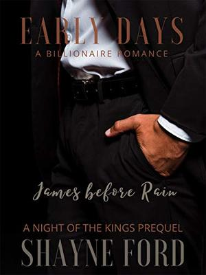 EARLY DAYS : A Night of the Kings Prequel: JAMES before RAIN by Shayne Ford