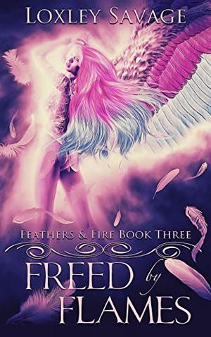 Freed By Flames: A Dark Paranormal Reverse Harem Romance by Loxley Savage, Rainbow Danger Designs