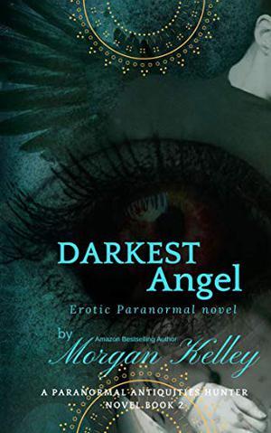 Darkest Angel: A Paranormal Antiquities Hunter Mystery by Morgan Kelley
