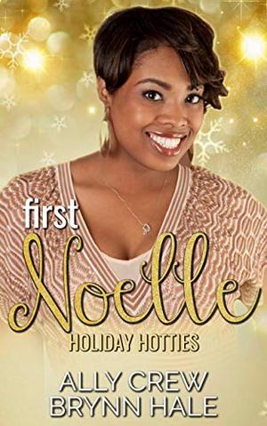 First Noelle: Curvy Woman Small Town Romance by Ally Crew, Brynn Hale