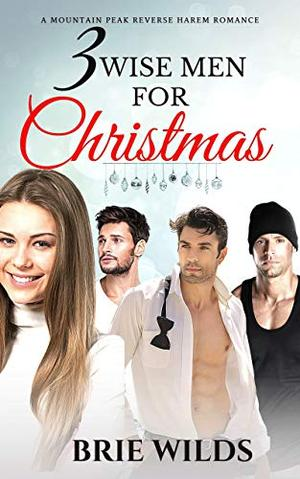 Three Wise Men for Christmas: A Holiday Reverse Harem Romance by Brie Wilds