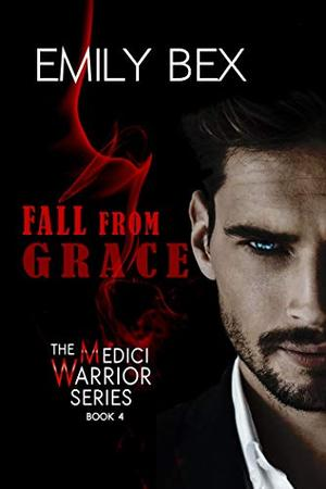 Fall From Grace: Book Four of The Medici Warrior Series by Emily Bex