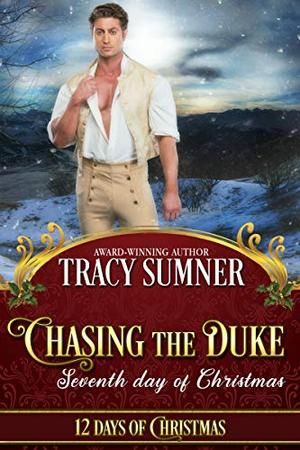 Chasing the Duke: Steamy Second Chance Regency Romance by Tracy Sumner