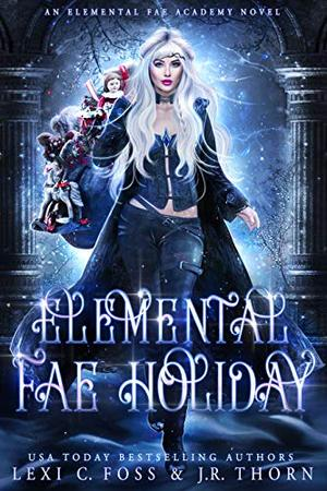 Elemental Fae Holiday: A Why Choose Paranormal Romance by Lexi C. Foss, J.R. Thorn