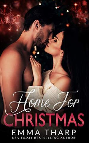 Home For Christmas: A Small Town Second Chance Holiday Romance by Emma Tharp