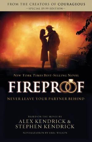 Fireproof by Eric Wilson, Alex Kendrick, Stephen Kendrick