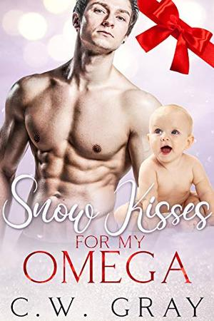 Snow Kisses for my Omega by C.W. Gray