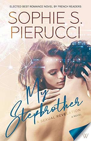My Stepbrother: A Sexual Revelation by Sophie S. Pierucci
