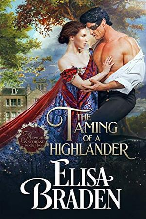 The Taming of a Highlander by Elisa Braden