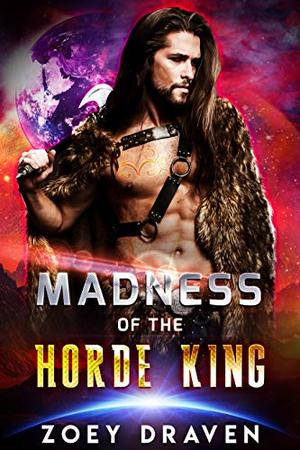 Madness of the Horde King by Zoey Draven
